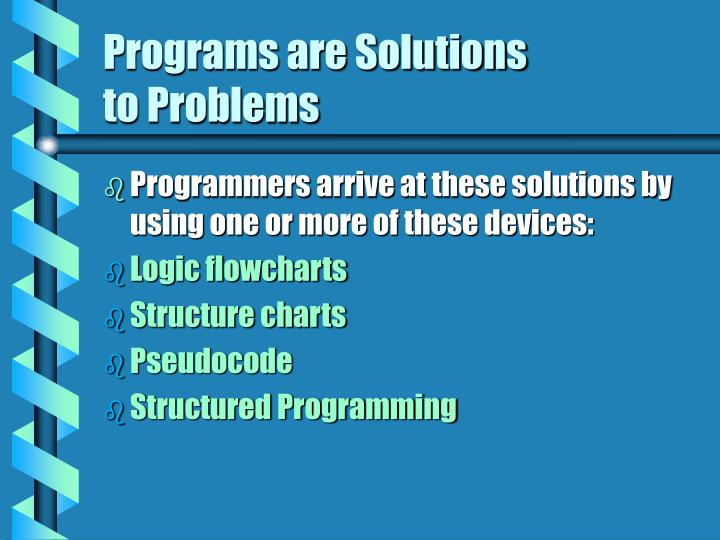Programs are Solutions