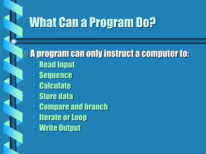 What Can a Program Do?