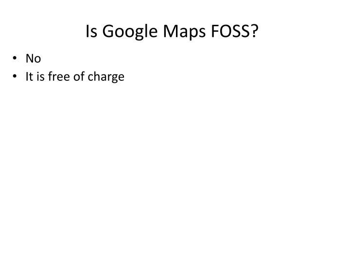 Is Google Maps FOSS?