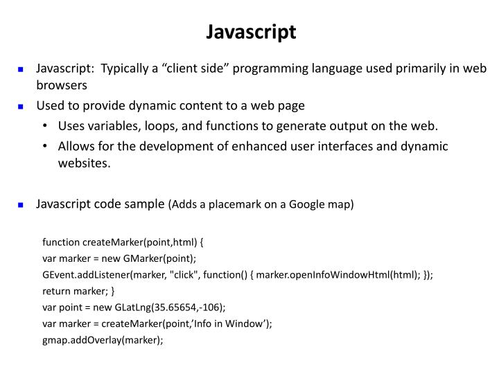 """Javascript:  Typically a """"client side"""" programming language used primarily in web browsers"""