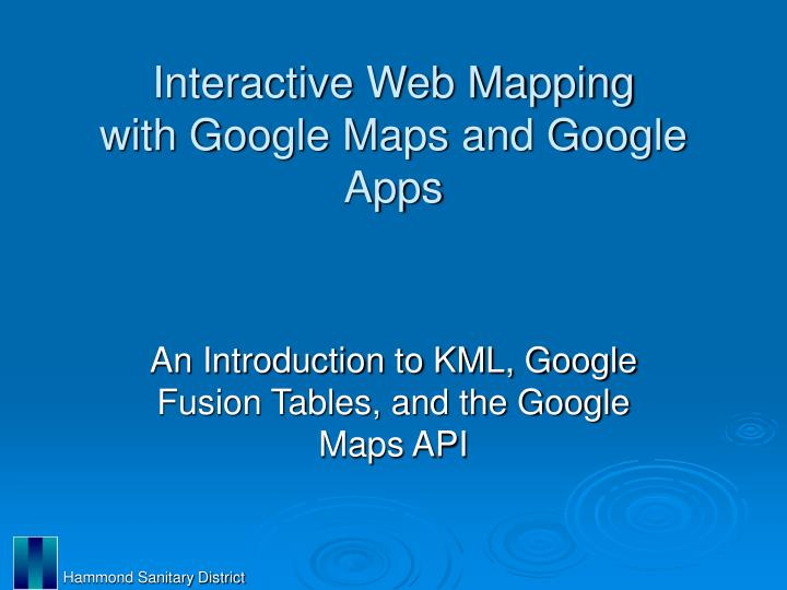 PPT - Interactive Web Mapping with Google Maps and Google