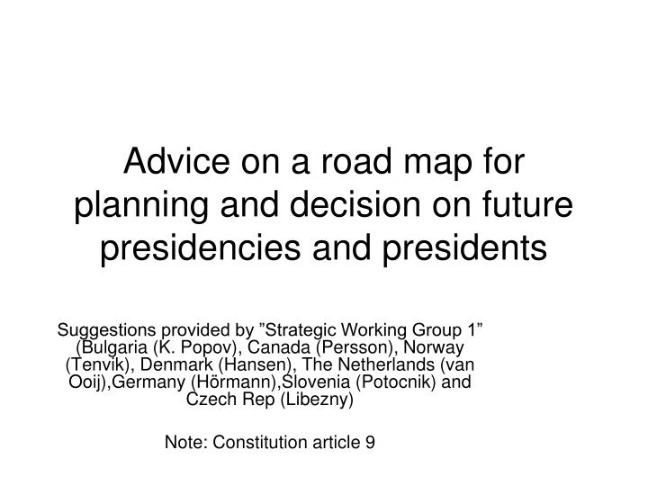 advice on a road map for planning and decision on future presidencies and presidents