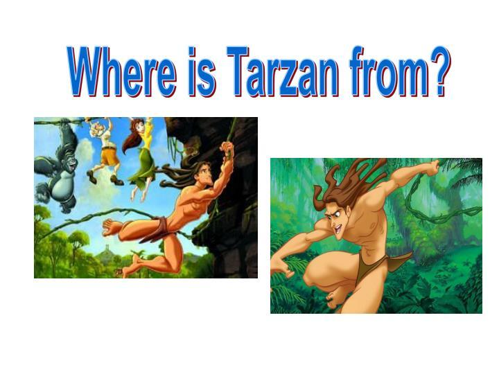 Where is Tarzan from?