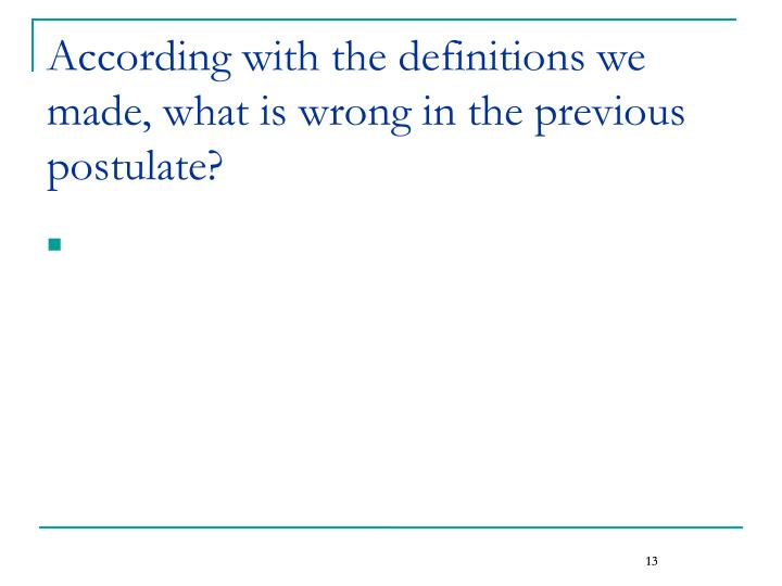 According with the definitions we made, what is wrong in the previous postulate?