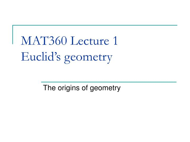 Mat360 lecture 1 euclid s geometry