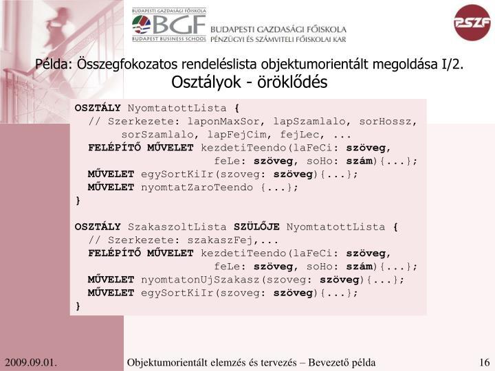 Példa: Összegfokozatos rendeléslista objektumorientált megoldása I/2.