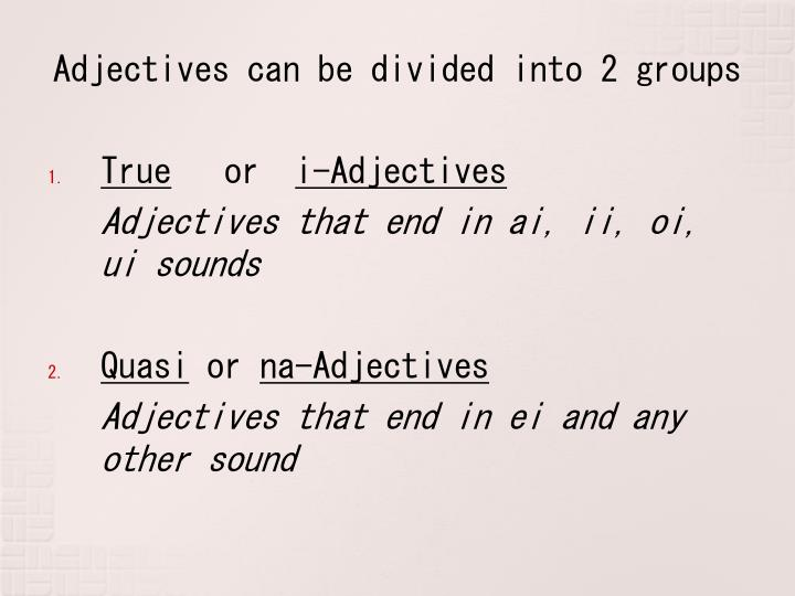 Adjectives can be divided into 2 groups