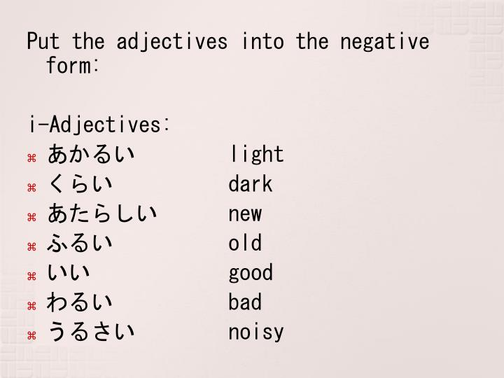 Put the adjectives into the negative form: