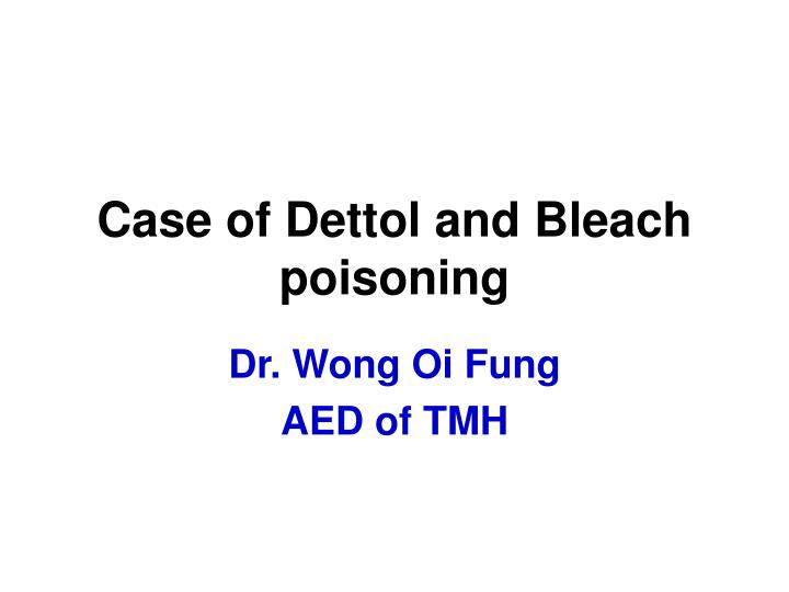 Case of dettol and bleach poisoning
