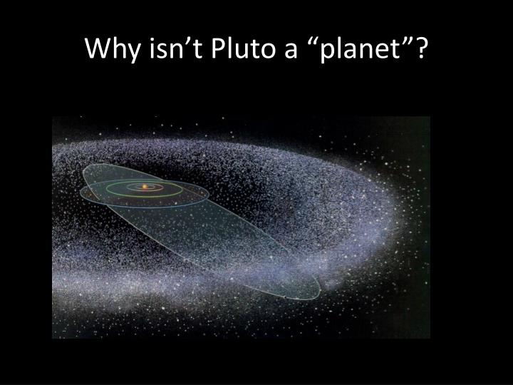 """Why isn't Pluto a """"planet""""?"""