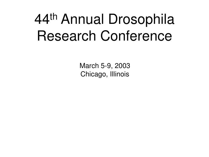 44 th annual drosophila research conference n.