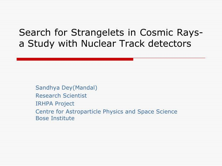 search for strangelets in cosmic rays a study with nuclear track detectors n.