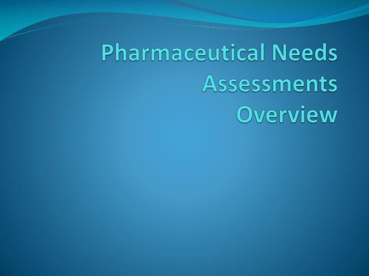 pharmaceutical needs assessments overview n.