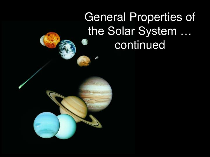 general properties of the solar system continued n.