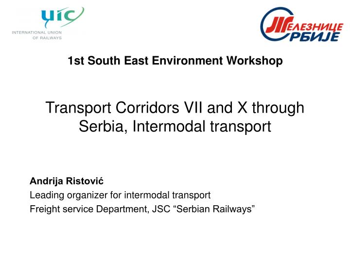 transport corridors vii and x through serbia intermodal transport n.
