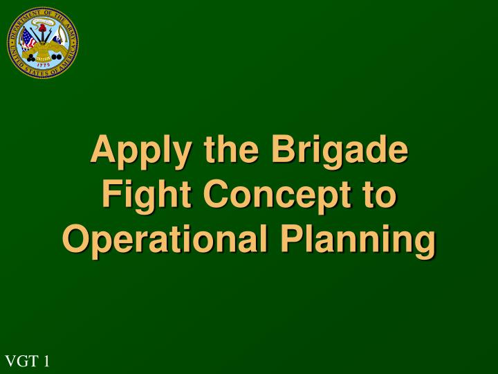 apply the brigade fight concept to operational planning n.