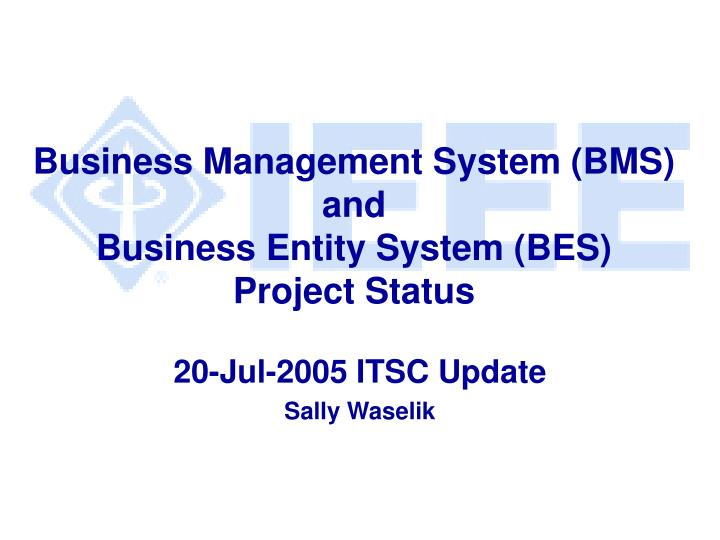 business management system bms and business entity system bes project status n.