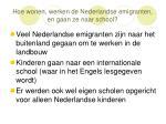 hoe wonen werken de nederlandse emigranten en gaan ze naar school