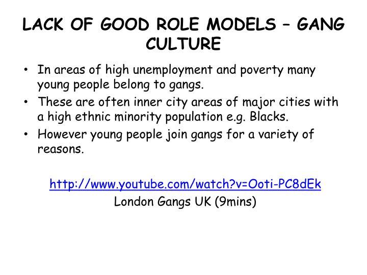LACK OF GOOD ROLE MODELS – GANG CULTURE