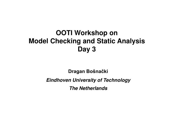 ooti workshop on model checking and static analysis day 3 n.