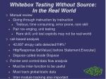 whitebox testing without source in the real world
