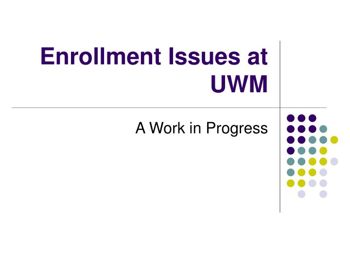 enrollment issues at uwm n.