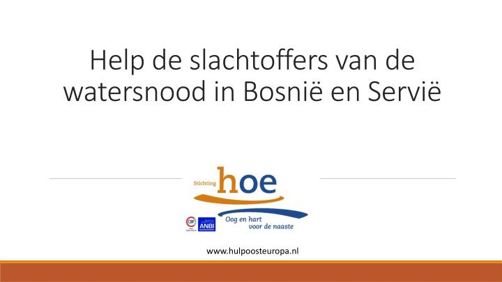 help de slachtoffers van de watersnood in bosni en servi n.