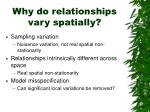 why do relationships vary spatially