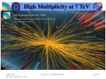 high multiplicity at 7 tev
