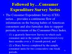 followed by consumer expenditure survey series