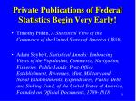 private publications of federal statistics begin very early