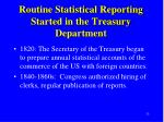 routine statistical reporting started in the treasury department