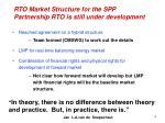 rto market structure for the spp partnership rto is still under development