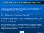 non linear particle acceleration required