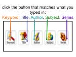 click the button that matches what you typed in keyword title author subject series