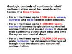 geologic controls of continental shelf sedimentation must be considered in terms of a time frame