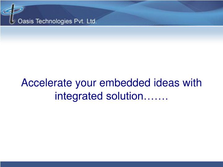 accelerate your embedded ideas with integrated solution n.