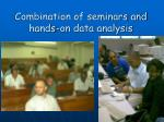 combination of seminars and hands on data analysis