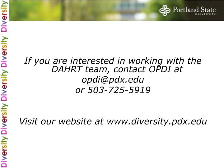 If you are interested in working with the DAHRT team, contact OPDI at