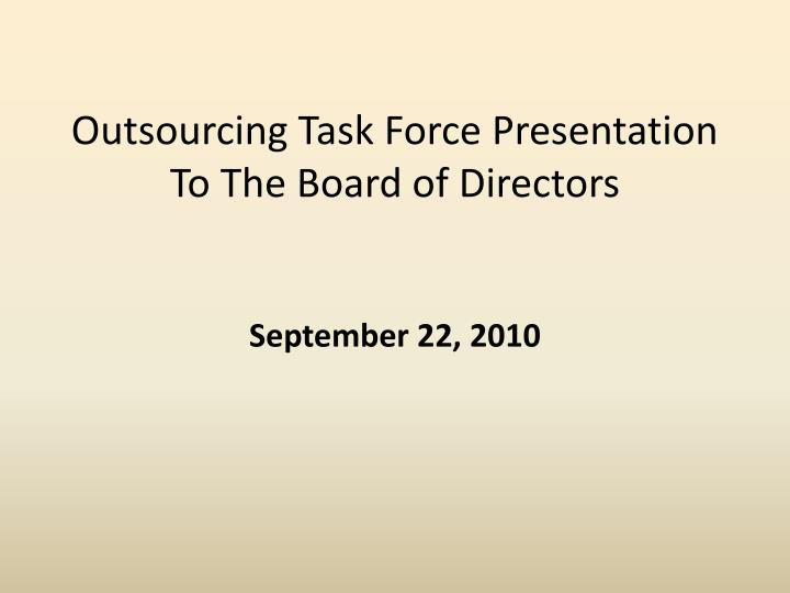 outsourcing task force presentation to the board of directors n.
