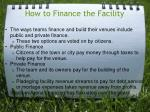 how to finance the facility