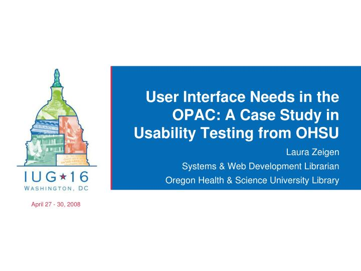 user interface needs in the opac a case study in usability testing from ohsu n.