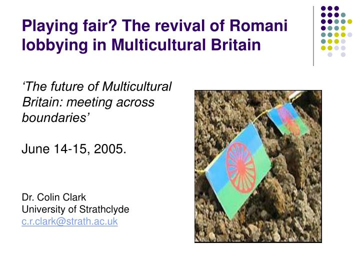 playing fair the revival of romani lobbying in multicultural britain n.