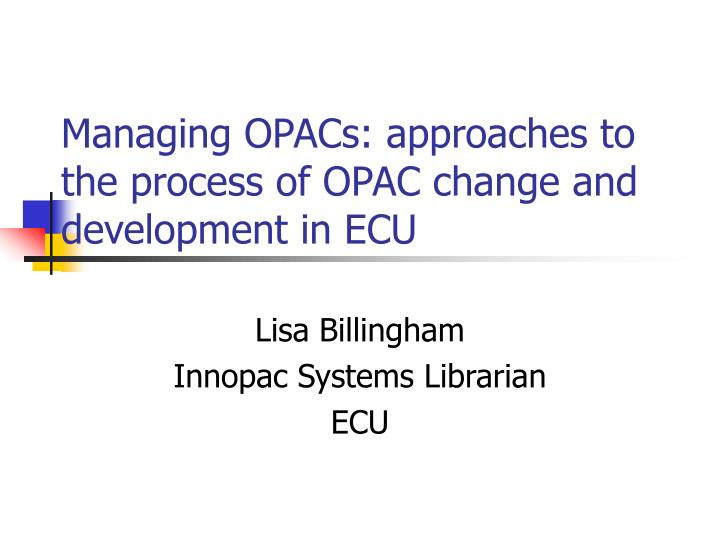 managing opacs approaches to the process of opac change and development in ecu n.