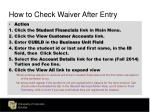 how to check waiver after entry