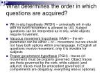 what determines the order in which questions are acquired
