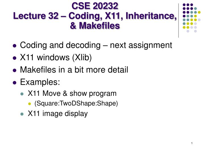 cse 20232 lecture 32 coding x11 inheritance makefiles n.
