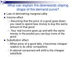 what can explain the downwards sloping shape of the demand curve