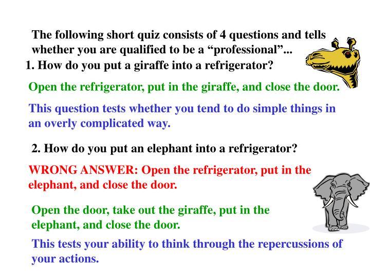 1. How do you put a giraffe into a refrigerator?