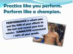 practice like you perform perform like a champion1
